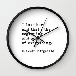 I Love Her And That's The Beginning And End Of Everything, F. Scott Fitzgerald Quote, Wall Clock