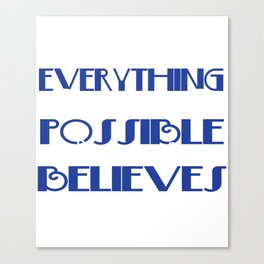 """Inspirational and simple """"Everything Is Possible For The One Who Believes"""" tee design. Nice gift too Canvas Print"""