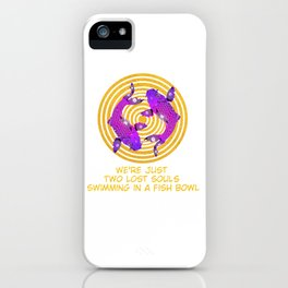 We Are Two Souls Swimming In a Fish Bowl iPhone Case