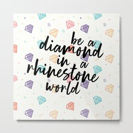 Diamond in a Rhinestone World Metal Print