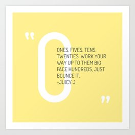 Ones, Fives, Tens, Twenties. Work Your Way Up To Them Big Face Hundreds, Just Bounce It Art Print