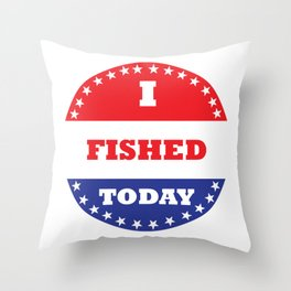I Fished Today Throw Pillow