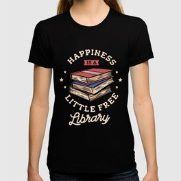 Happiness is a little free library Librarian T-shirt