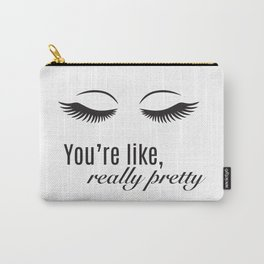 You're Like Really Pretty Carry-All Pouch