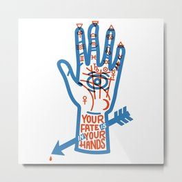 YOUR FATE IS IN YOUR HANDS Metal Print