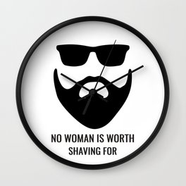 No Woman Is Worth Shaving For Wall Clock