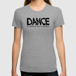 Dance to express not to impress T-shirt