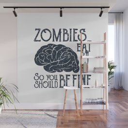 Funny Illustration. Zombies Eat Brains, You Should Be Fine Wall Mural