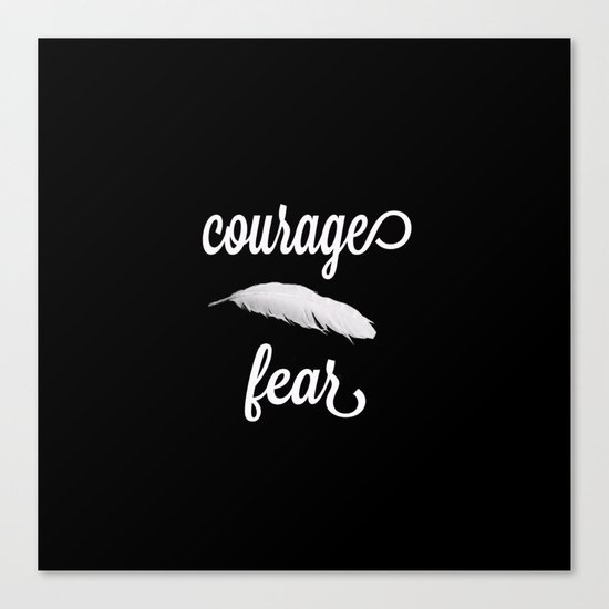 Courage > Fear Canvas Print