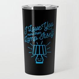 I Love You More Than Lamp Itself Travel Mug