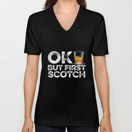 OK But First Scotch  Unisex V-Neck