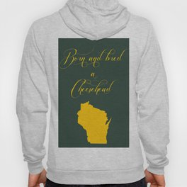Born and Bred a Cheesehead Hoody