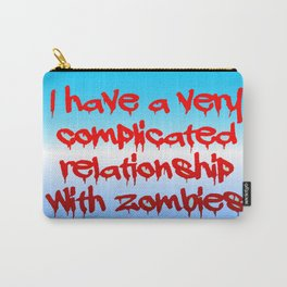 I have a complicated relationship with  zombies Carry-All Pouch
