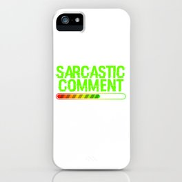 """Grab This """"Sarcastic Comment Loading Please Wait"""" T-shirt Design Perfectly Made For Sarcasm People iPhone Case"""