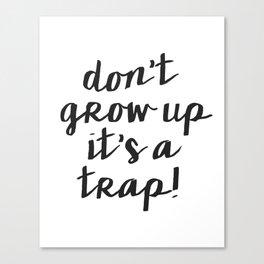 Dont Grow Up Its A Trap, Nursery Wall Art, Children decor Canvas Print