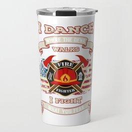 Firefighter I Dance Where The Devil Walks, I Fight What You Fear Travel Mug