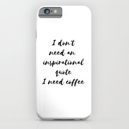I need coffee iPhone Case