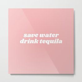 save water drink tequila Metal Print