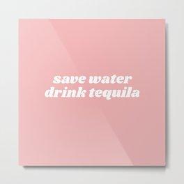 save water drink tequila Metal Print