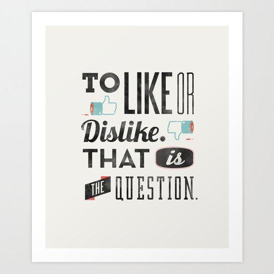 To like or dislike. Art Print