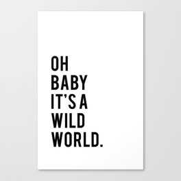 Oh Baby It's A Wild World Canvas Print