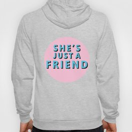 She's Just a Friends Hoody