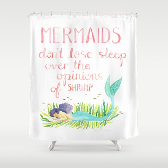 Mermaids don't lose sleep over the opinions of shrimp Shower Curtain