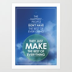 the happiest people don't have the best of everything they just make the best of everything Art Print