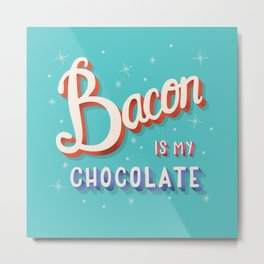 Bacon is my chocolate hand lettering typography modern poster design Metal Print