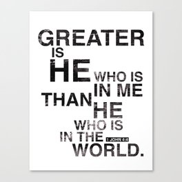 Greater is He Canvas Print