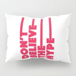Don't believe the hype Pillow Sham