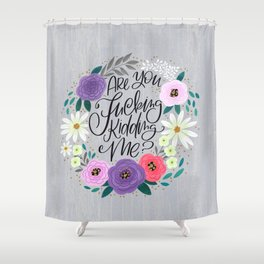 Pretty Sweary 2.0: Are You Fucking Kidding Me? Shower Curtain