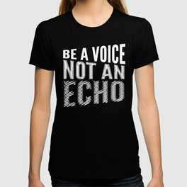 BE A VOICE NOT AN ECHO (Black & White) T-shirt