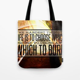 Which Bridge To Cross and Burn Tote Bag