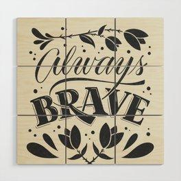 Always Brave Wood Wall Art