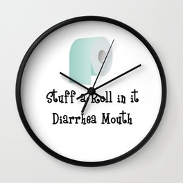 Stuff a Roll in it Diarrhea Mouth Text and Image Design Wall Clock