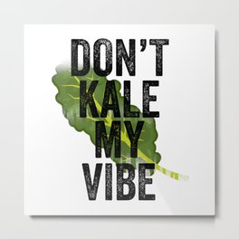 Don't Kale My Vibe Metal Print