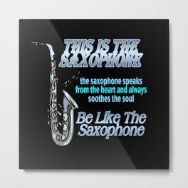 More Be Like The Saxophone Metal Print