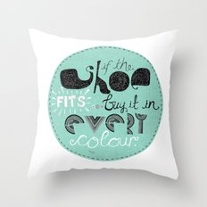 If the shoe fits... buy it in every colour. Throw Pillow