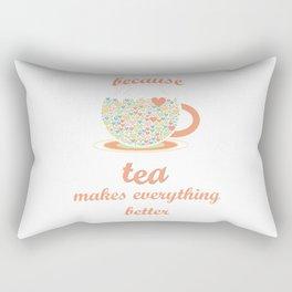 Because Tea Makes Everything Better Rectangular Pillow