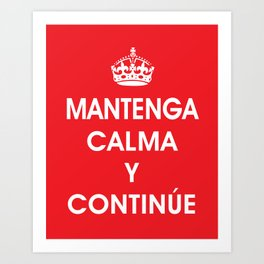 Mantenga Calma Y Continue - Keep Calm and Carry on (SPANISH) Art Print