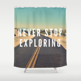 Never Stop Exploring Shower Curtain