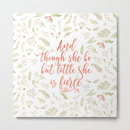 And though she be but little she is fierce (WFB). On white. Metal Print