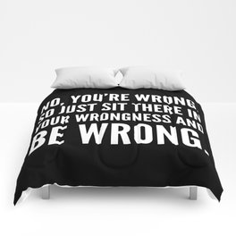 NO, YOU'RE WRONG. SO JUST SIT THERE IN YOUR WRONGNESS AND BE WRONG. (Black & White) Comforters