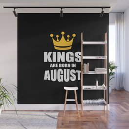 Kings are born in August birthday quote Wall Mural