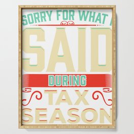 Sorry For What I Said During Tax Season Accountant Serving Tray