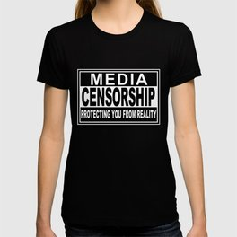 Media Censorship Protecting You From Reality T-shirt
