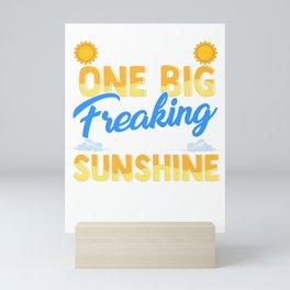 I'm Just One Big Freaking Ray Of Sunshine Mini Art Print