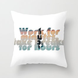 Work for minutes, take breaks for hours Throw Pillow