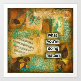 What you're doing matters Art Print